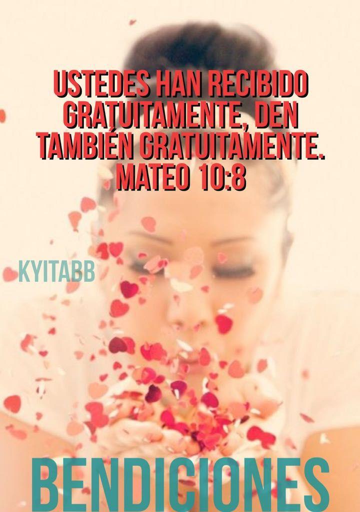 Ustedes han recibido gratuitamente, den también gratuitamente. Mateo 10:8  Bendiciones