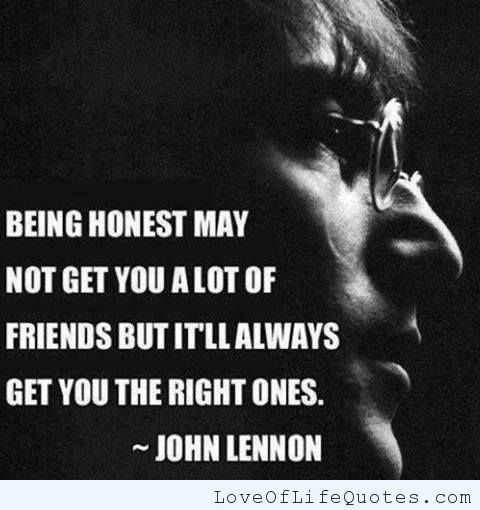 John Lennon quote on being honest with others - http://www.loveoflifequotes.com/friendship/john-lennon-quote-honest-others/