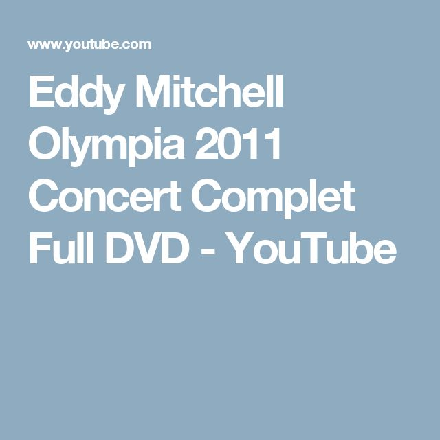 Eddy Mitchell Olympia 2011 Concert Complet Full DVD - YouTube