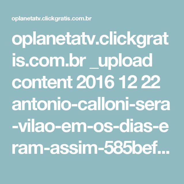 oplanetatv.clickgratis.com.br _upload content 2016 12 22 antonio-calloni-sera-vilao-em-os-dias-eram-assim-585bef6710030_featured.jpg