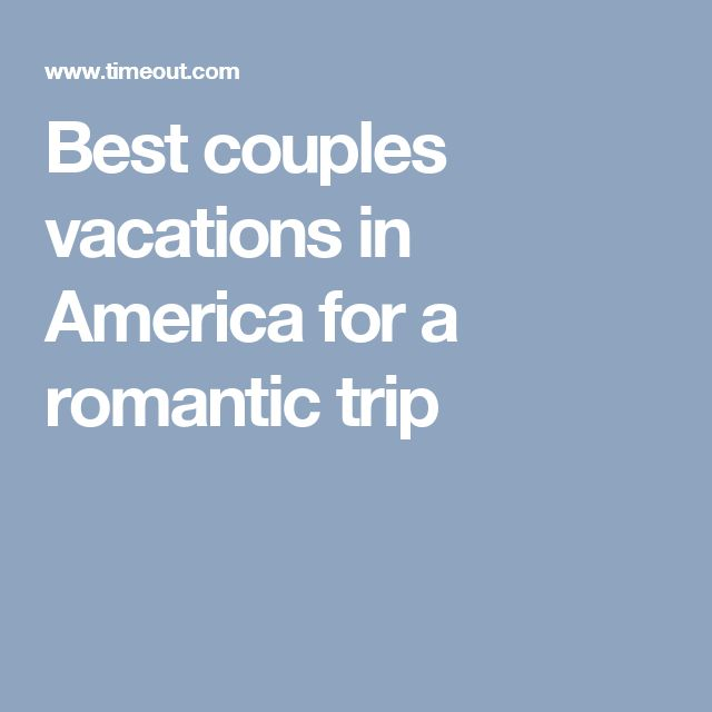 Best couples vacations in America for a romantic trip
