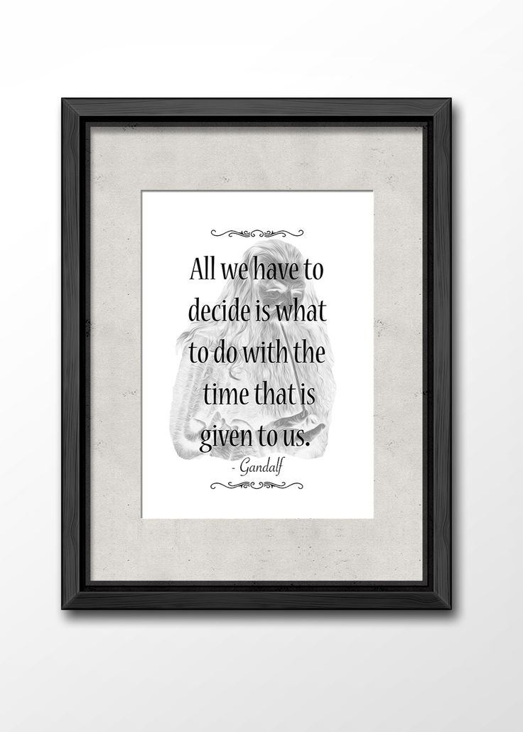 Gandalf Quote. I just love the wisdom of that Wizard. Really Cool Print Made By Me.  Lord of The Rings Quote. Printable Art. Wisdom Quote
