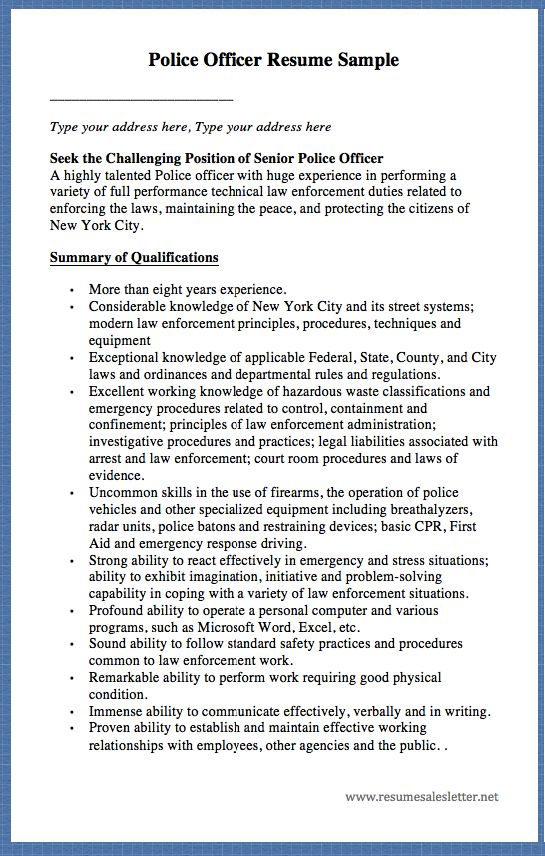 Police Officer Resume Sample _________________________ Type your address here, Type your address here Seek the Challenging Position of Senior Police Officer A highly talented Police officer with huge experience in performing a variety of full performance technical law enforcement duties related...