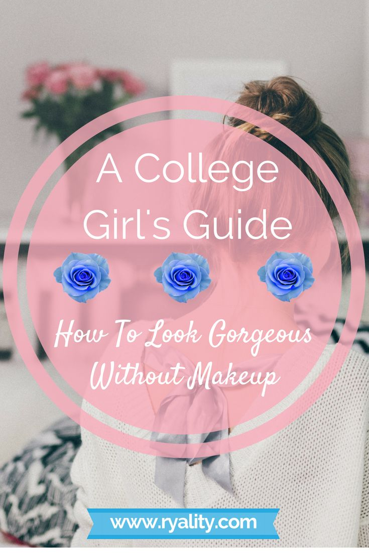 A college girls guide on how to look gorgeous without any makeup! No hassle skin care.