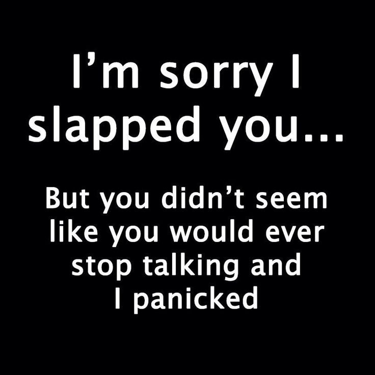 Stop Saying Sorry Quotes: I'm Sorry I Slapped You... But You Didn't Seem Like You