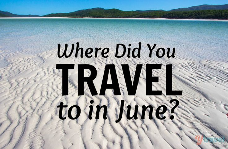 Where Did You Travel to in June? Tell us in the comments of this blog post!
