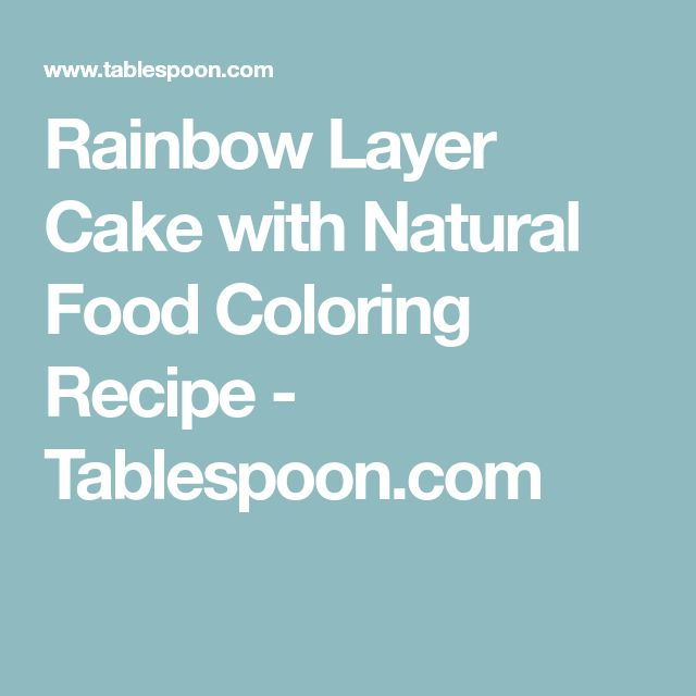 Rainbow Layer Cake with Natural Food Coloring Recipe - Tablespoon.com