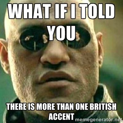 so for a start we have rough part of London accent, posh London accent (fucking stuck up pieces of shit with too much money), essex accent, liverpool accent, british farmer sorta accent, and on and on and on....