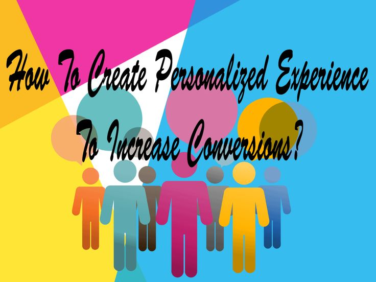 How to create personalized experience to Increase Conversions?