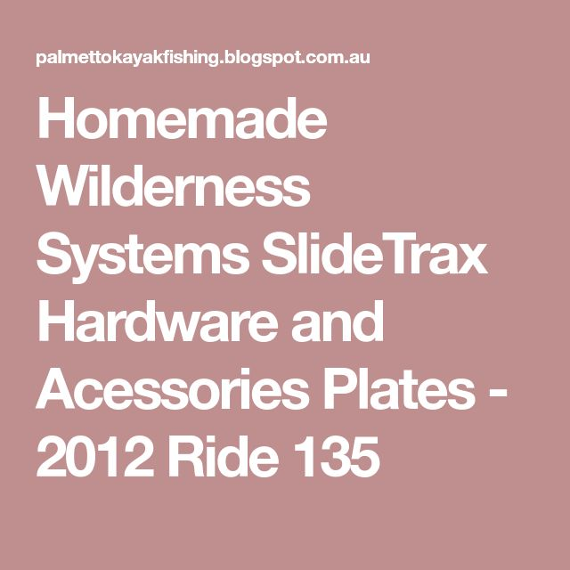 Homemade Wilderness Systems SlideTrax Hardware and Acessories Plates - 2012 Ride 135