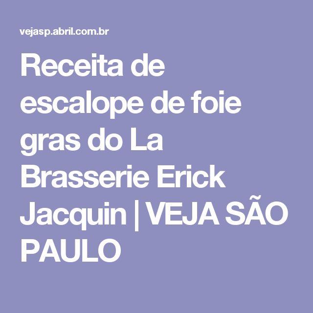 Receita de escalope de foie gras do La Brasserie Erick Jacquin | VEJA SÃO PAULO