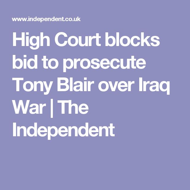 High Court blocks bid to prosecute Tony Blair over Iraq War | The Independent