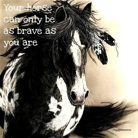 Your horse can only be as brave as you are. Picture Quotes.