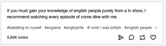 This post about the accuracy of Come Dine With Me. | 18 Tumblr Posts About British TV That Are Quite Funny