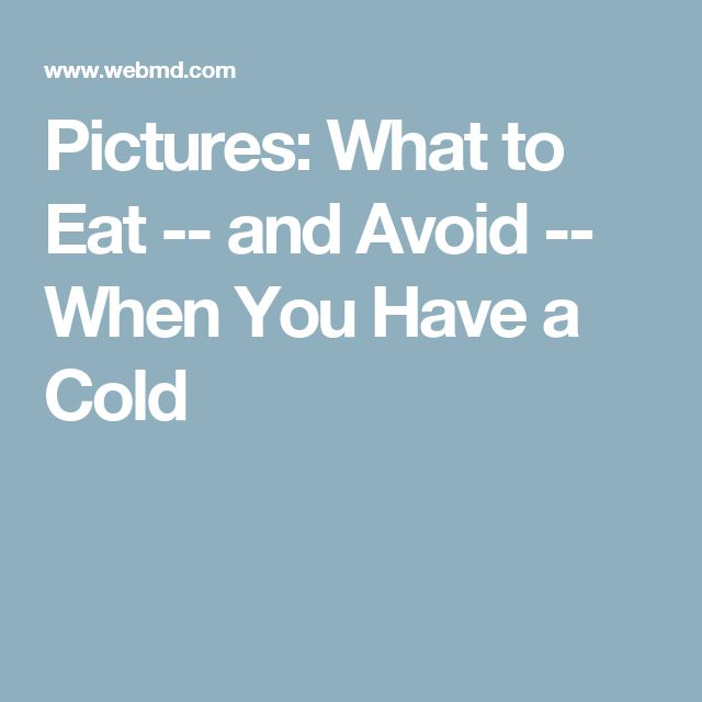Pictures: What to Eat -- and Avoid -- When You Have a Cold