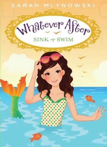 Whatever After #3: Sink or Swim by Sarah Mlynowski. $8.32. Publication: May 1, 2013. Publisher: Scholastic Press (May 1, 2013). 176 pages. Series - Whatever After (Book 3). Reading level: Ages 8 and up