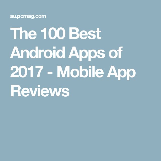 The 100 Best Android Apps of 2017 - Mobile App Reviews