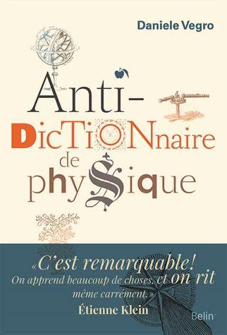 Anti-dictionnaire de physique / Daniele Vegro ; [préface,      Étienne Klein]. http://scd.summon.serialssolutions.com/search?s.q=isbn:(9782701198897)
