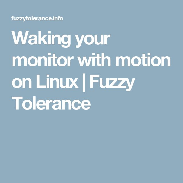 Waking your monitor with motion on Linux | Fuzzy Tolerance