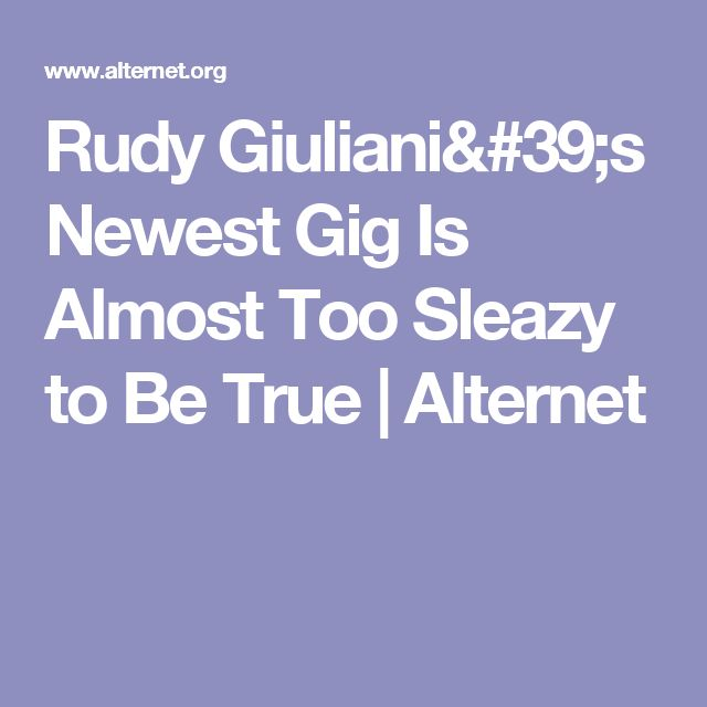 Rudy Giuliani's Newest Gig Is Almost Too Sleazy to Be True | Alternet