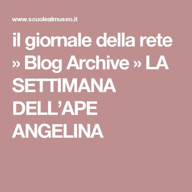 il giornale della rete » Blog Archive » LA SETTIMANA DELL'APE ANGELINA