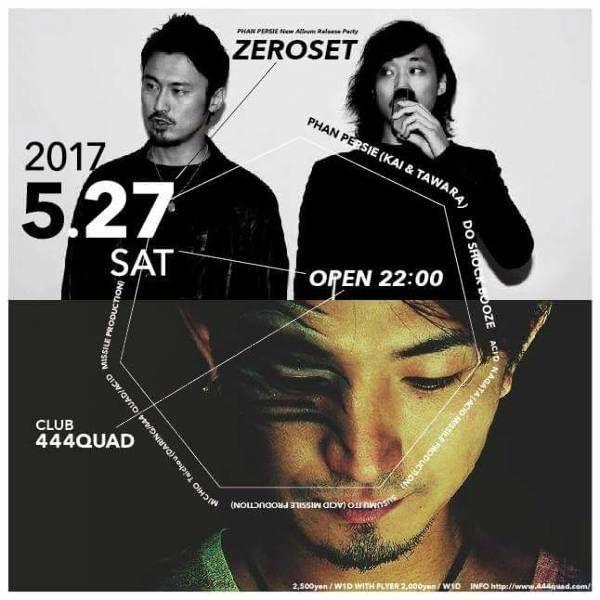 ZERO SET   / 05.27 (Sat) @ 444 quad
