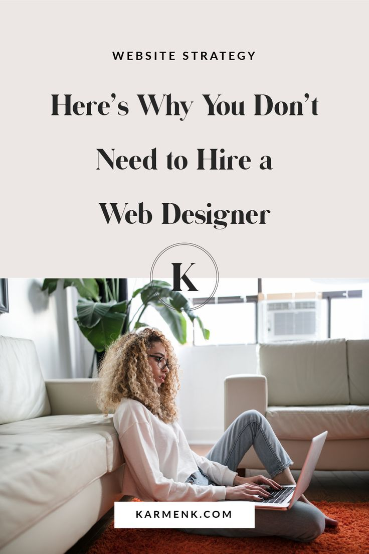 Here S When You Don T Need To Hire A Web Designer Web Design Design Your Own Website Web Design Inspiration