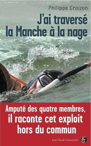 J'ai traversé la manche à la nage: Amazon.fr: Philippe Croizon, Adeline Scherman: Livres