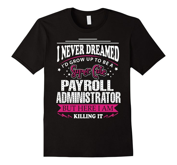 payroll resume objective%0A Payroll Administrator TShirt