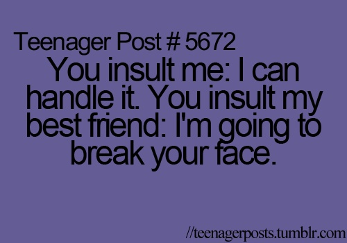 .: My Friend, Bff Quotes Teenagers, Teenagerposts, Teenager Post Girl, So True, Teenage Posts, Teen Posts, Funny Bff Quote, Teenager Posts