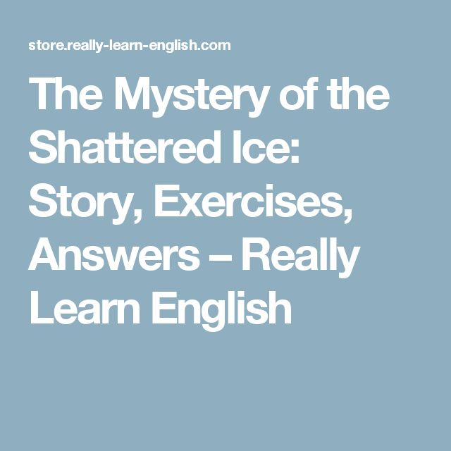 The Mystery of the Shattered Ice: Story, Exercises, Answers – Really Learn English