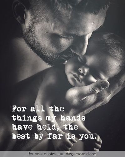 For all the things my hands have held, the best by far is you.  #all #baby's #best #children #hands #held #love #quotes #things #you