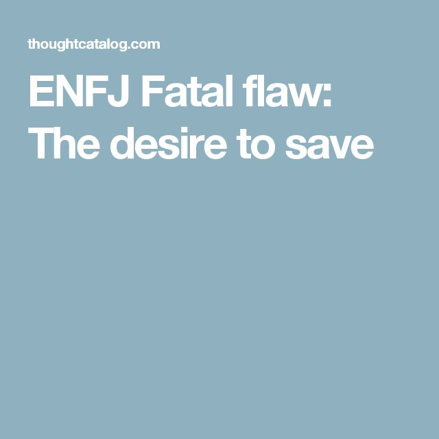 ENFJ Fatal flaw: The desire to save