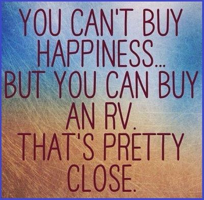 You can't buy happiness, but you can buy an RV. That's ...