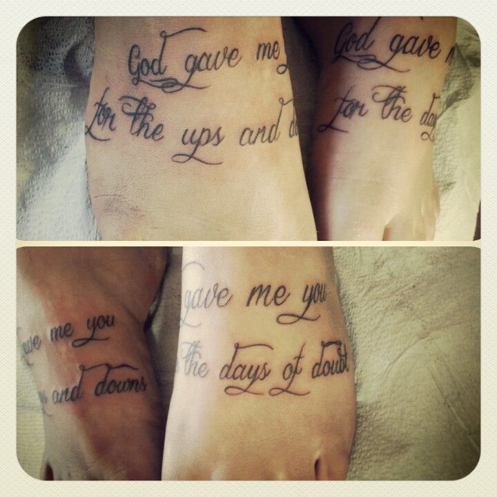 """""""God gave me you for the ups and downs. God gave me you for the days of doubt"""" - Blake Shelton Foot quote tattoo - Kya Dubois Sink N Ink Tattoos Cranbrook BC"""