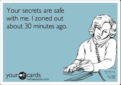 hehehe, anyone who knows me knows this is true..sorry my attention span is so short, LOL