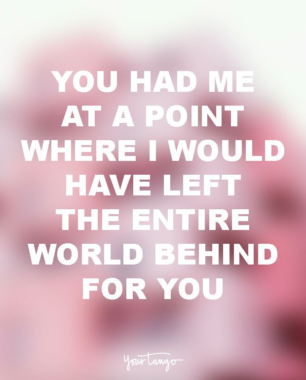 """""""You had me at a point where I would have left the entire world behind for you."""" — Unknown"""