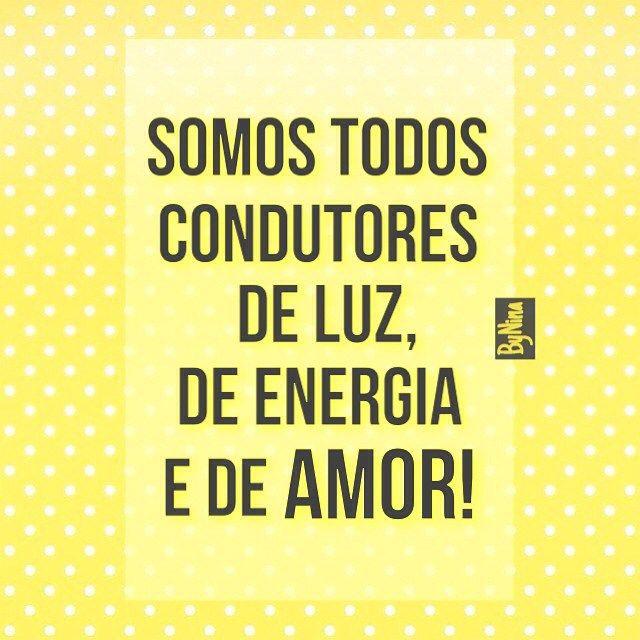"""""""Somos todos condutores de luz, de energia e de amor. Lembre sempre disso!"""" ByNina #frases #citações #energiaboa #pensamentopositivo #amor #instabynina #bynina"""