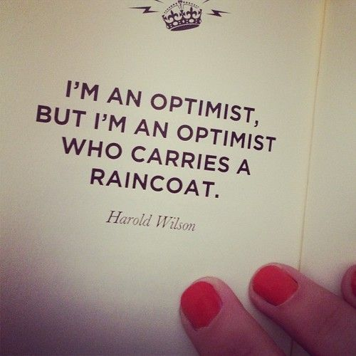 "Be prepared, always. ""I'm an optimist, but I'm an optimist who carries a raincoat."""