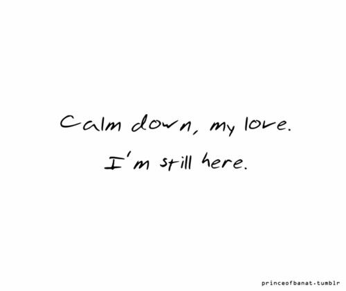 Don't worry, I'm still here, thinking about you as always and loving you from a distance.