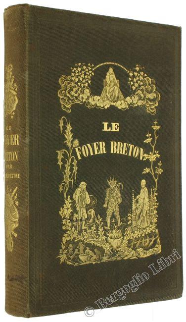 LE FOYER BRETON. Traditions populaires. Souvestre Emile. vers 1850 - Bergoglio Libri d'Epoca