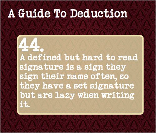 44: A defined but hard to read signature is a sign they sign their name often, so they have a set signature but are lazy when writing it.