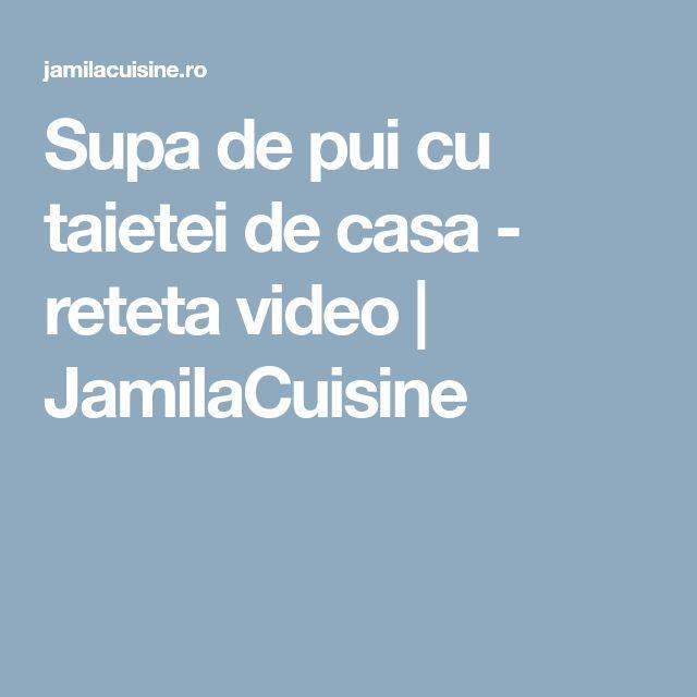 Supa de pui cu taietei de casa - reteta video   JamilaCuisine