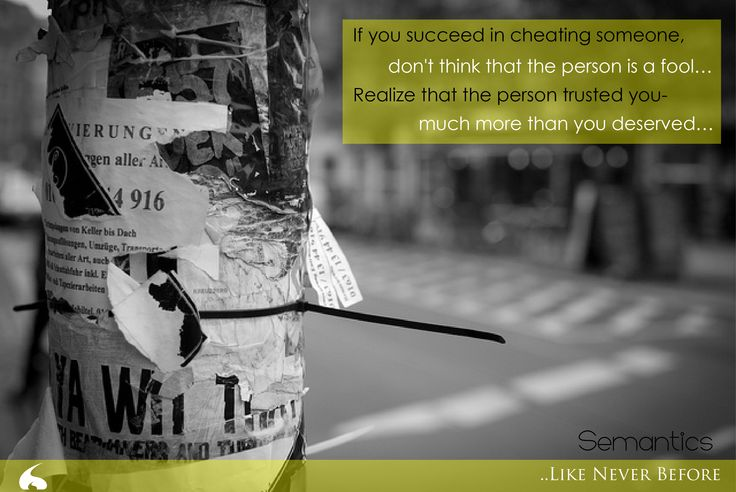 If you succeed in cheating someone, Don't think that the person is a fool… Realize that the person trusted you- Much more than you deserved…  #Semantics http://semantics.net.in/