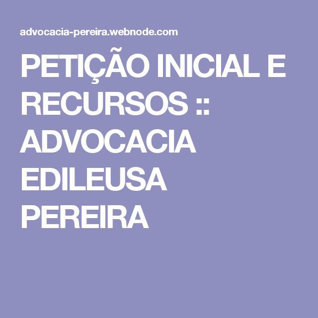 PETIÇÃO INICIAL E RECURSOS :: ADVOCACIA EDILEUSA PEREIRA