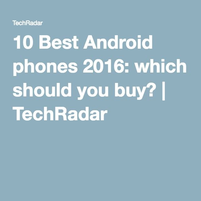 10 Best Android phones 2016: which should you buy? | TechRadar