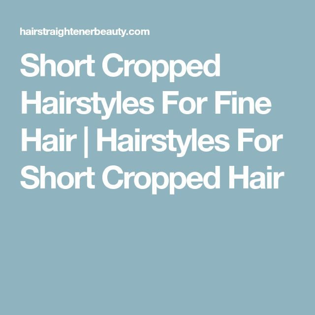 Short Cropped Hairstyles For Fine Hair | Hairstyles For Short Cropped Hair