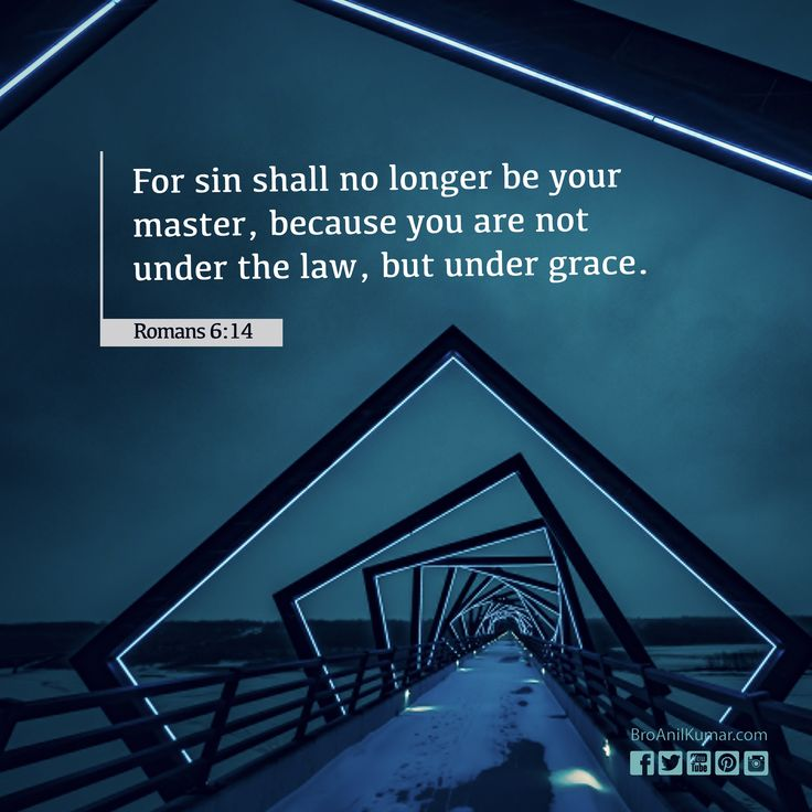 For sin will have no dominion over you, since you are not under law but under grace.