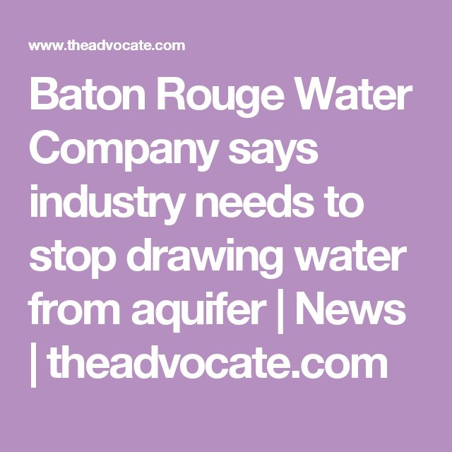 Baton Rouge Water Company says industry needs to stop drawing water from aquifer | News | theadvocate.com