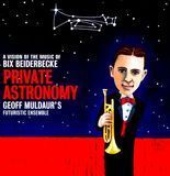 Private Astronomy: A Vision of the Music of Bix Beiderbecke [CD]